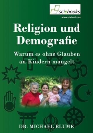 Religion und Demografie. Warum es ohne Glauben an Kindern mangelt - Abschlussband, sciebooks 2014.